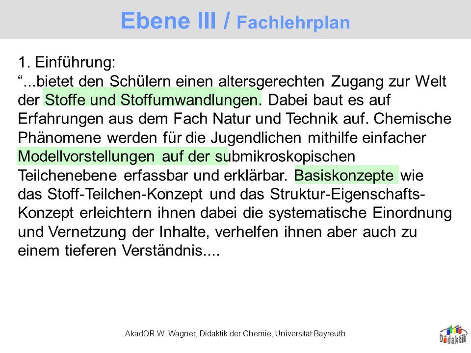 AkadOR W. Wagner, Didaktik der Chemie, Universität Bayreuth Ebene III / Fachlehrplan 1. Einführung:...bietet den Schülern einen altersgerechten Zugang