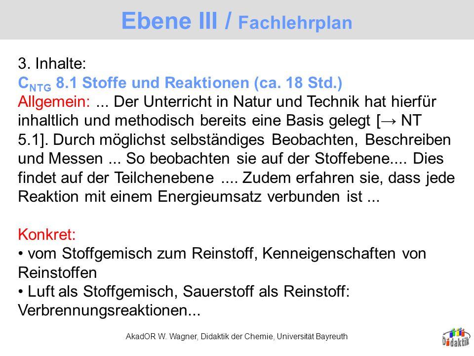 AkadOR W. Wagner, Didaktik der Chemie, Universität Bayreuth 3. Inhalte: C NTG 8.1 Stoffe und Reaktionen (ca. 18 Std.) Allgemein:... Der Unterricht in