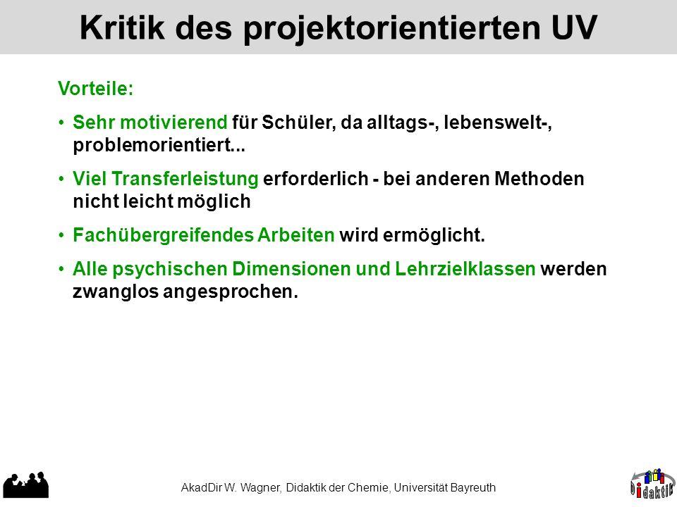 AkadDir W. Wagner, Didaktik der Chemie, Universität Bayreuth Kritik des projektorientierten UV Viel Transferleistung erforderlich - bei anderen Method