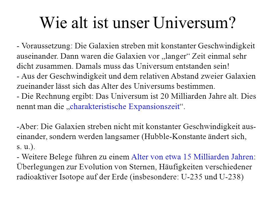 Wie alt ist unser Universum? - Voraussetzung: Die Galaxien streben mit konstanter Geschwindigkeit auseinander. Dann waren die Galaxien vor langer Zeit