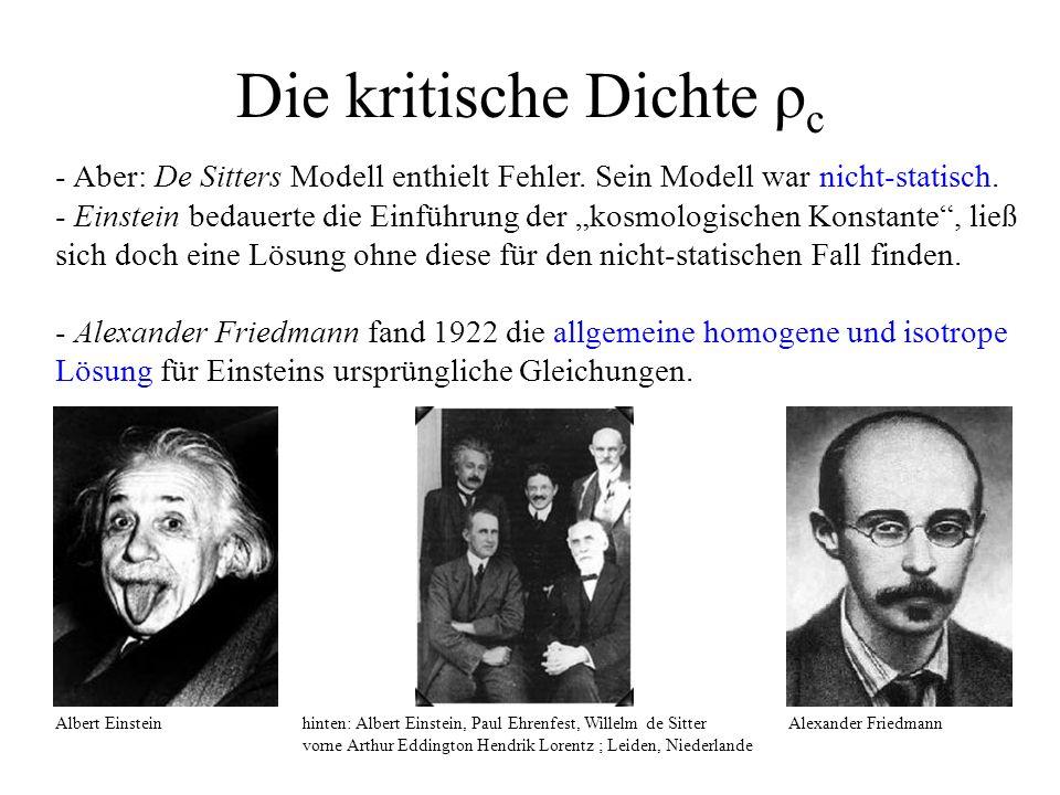 Die kritische Dichte ρ c - Aber: De Sitters Modell enthielt Fehler. Sein Modell war nicht-statisch. - Einstein bedauerte die Einführung der kosmologis