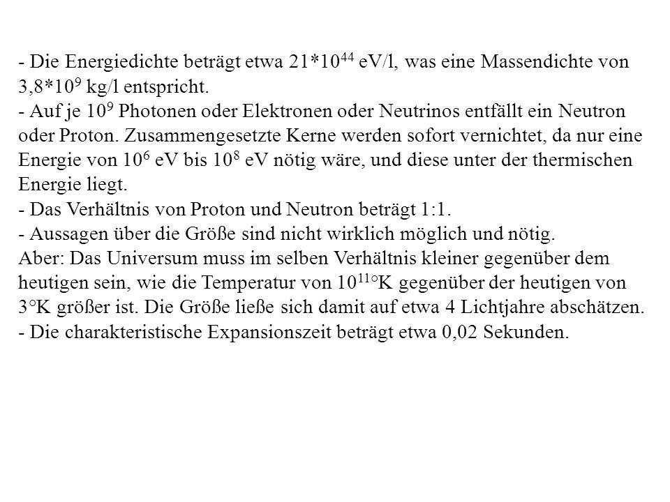- Die Energiedichte beträgt etwa 21*10 44 eV/l, was eine Massendichte von 3,8*10 9 kg/l entspricht.