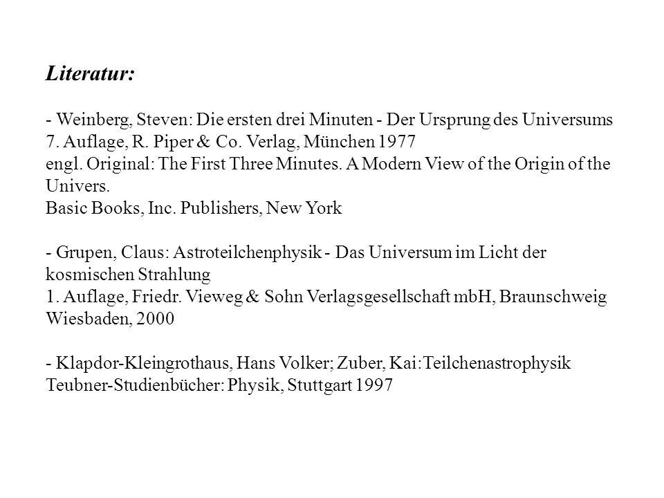 Literatur: - Weinberg, Steven: Die ersten drei Minuten - Der Ursprung des Universums 7. Auflage, R. Piper & Co. Verlag, München 1977 engl. Original: T