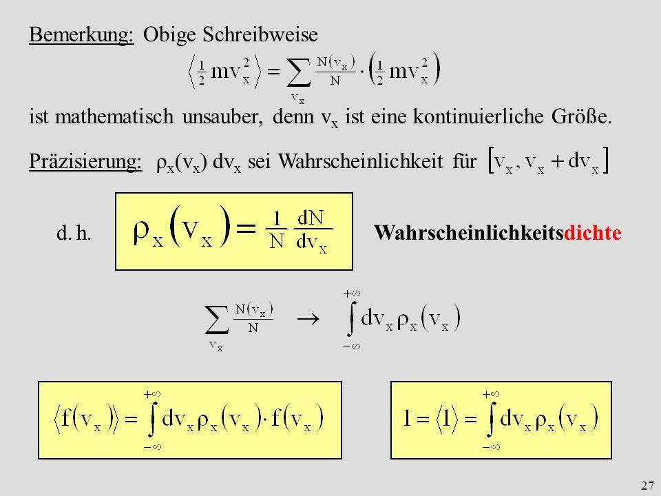 27 Bemerkung: Obige Schreibweise ist mathematisch unsauber, denn v x ist eine kontinuierliche Größe. Präzisierung: ρ x v x dv x sei Wahrscheinlichkeit