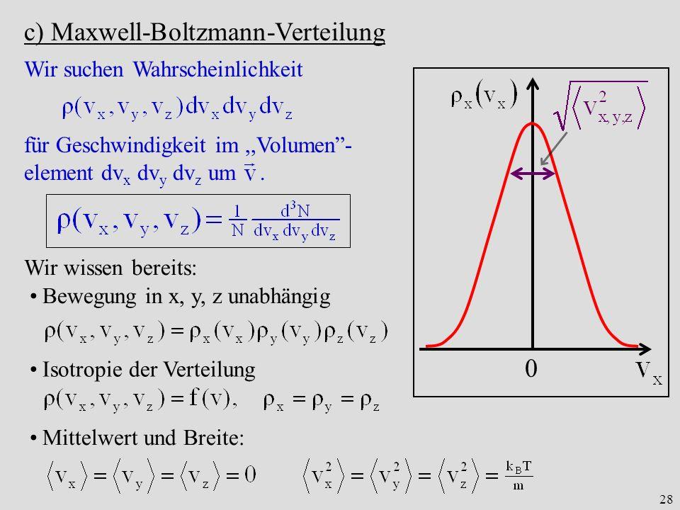 28 c) Maxwell-Boltzmann-Verteilung 0 Bewegung in x, y, z unabhängig Wir wissen bereits: Isotropie der Verteilung Mittelwert und Breite: Wir suchen Wah