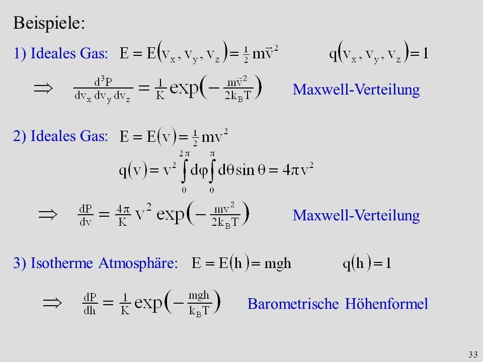 33 Beispiele: 1) Ideales Gas: Maxwell-Verteilung 2) Ideales Gas: Maxwell-Verteilung 3) Isotherme Atmosphäre: Barometrische Höhenformel