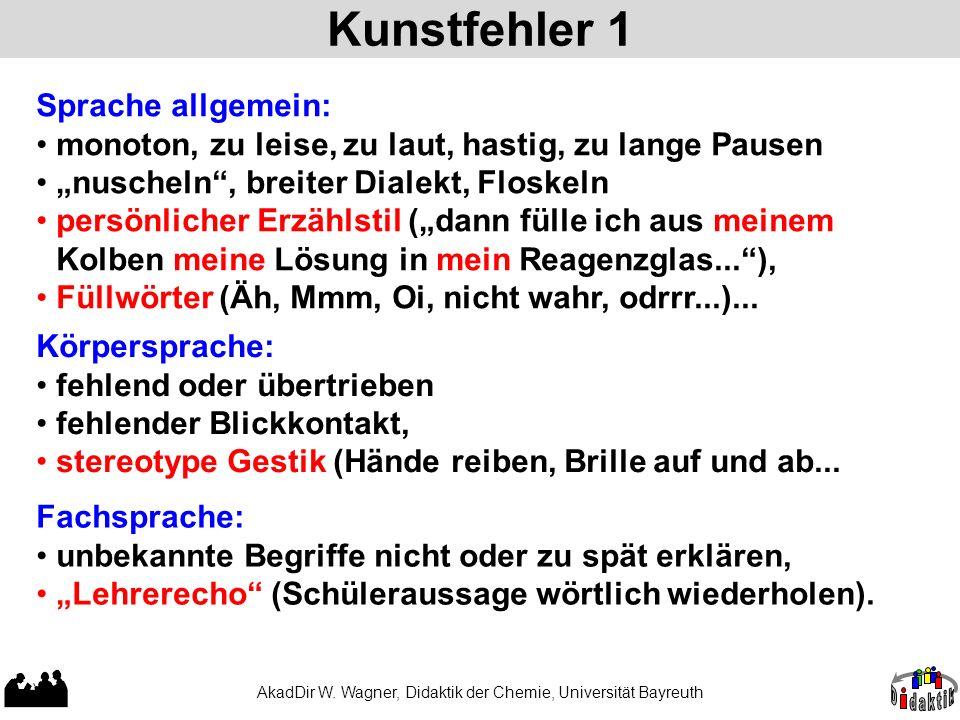 Kunstfehler 1 AkadDir W. Wagner, Didaktik der Chemie, Universität Bayreuth Sprache allgemein: monoton, zu leise, zu laut, hastig, zu lange Pausen nusc
