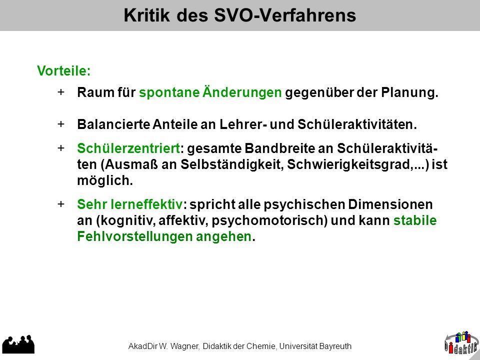 AkadDir W. Wagner, Didaktik der Chemie, Universität Bayreuth Kritik des SVO-Verfahrens Vorteile: + Sehr lerneffektiv: spricht alle psychischen Dimensi