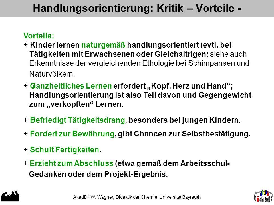 AkadDir W. Wagner, Didaktik der Chemie, Universität Bayreuth Handlungsorientierung: Kritik – Vorteile - Vorteile: + Kinder lernen naturgemäß handlungs