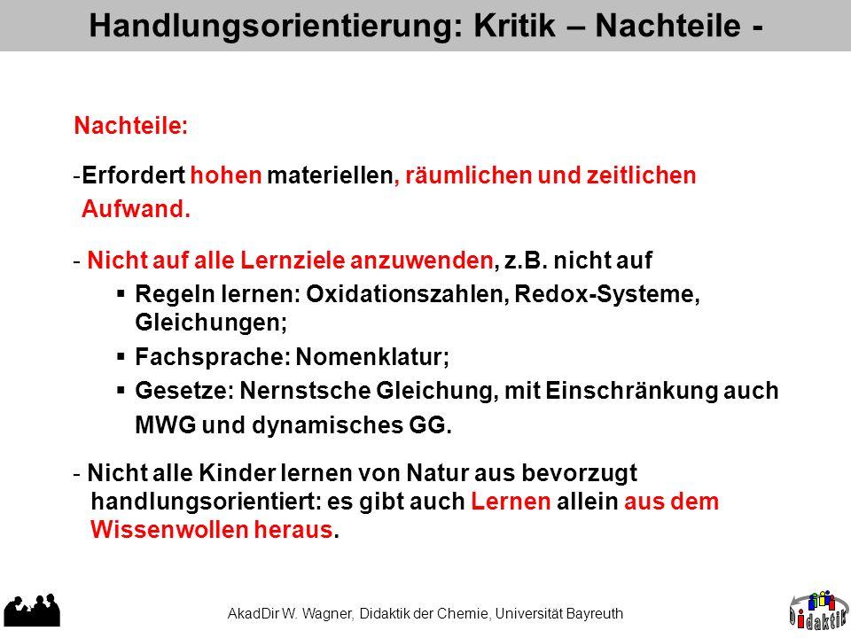 AkadDir W. Wagner, Didaktik der Chemie, Universität Bayreuth Handlungsorientierung: Kritik – Nachteile - Nachteile: - Nicht alle Kinder lernen von Nat