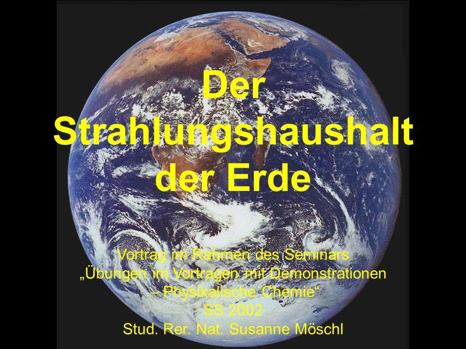 Der Strahlungshaushalt der Erde Vortrag im Rahmen des Seminars Übungen im Vortragen mit Demonstrationen – Physikalische Chemie SS 2002 Stud. Rer. Nat.