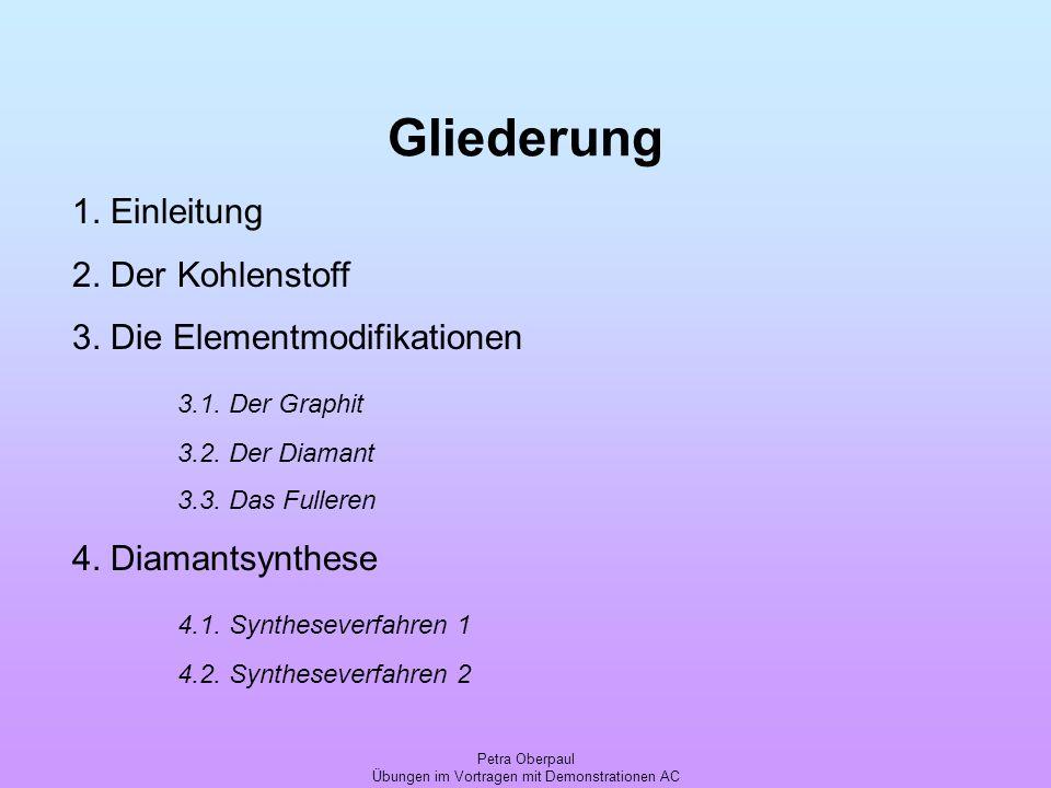 Petra Oberpaul Übungen im Vortragen mit Demonstrationen AC Gliederung 1. Einleitung 2. Der Kohlenstoff 3. Die Elementmodifikationen 3.1. Der Graphit 3