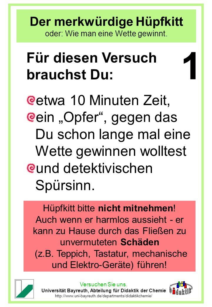 Versuchen Sie uns. Universität Bayreuth, Abteilung für Didaktik der Chemie http://www.uni-bayreuth.de/departments/didaktikchemie/ Der merkwürdige Hüpf