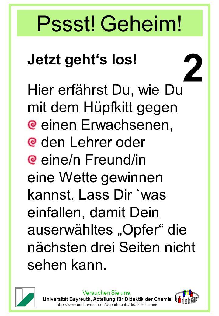Versuchen Sie uns. Universität Bayreuth, Abteilung für Didaktik der Chemie http://www.uni-bayreuth.de/departments/didaktikchemie/ Pssst! Geheim! Jetzt