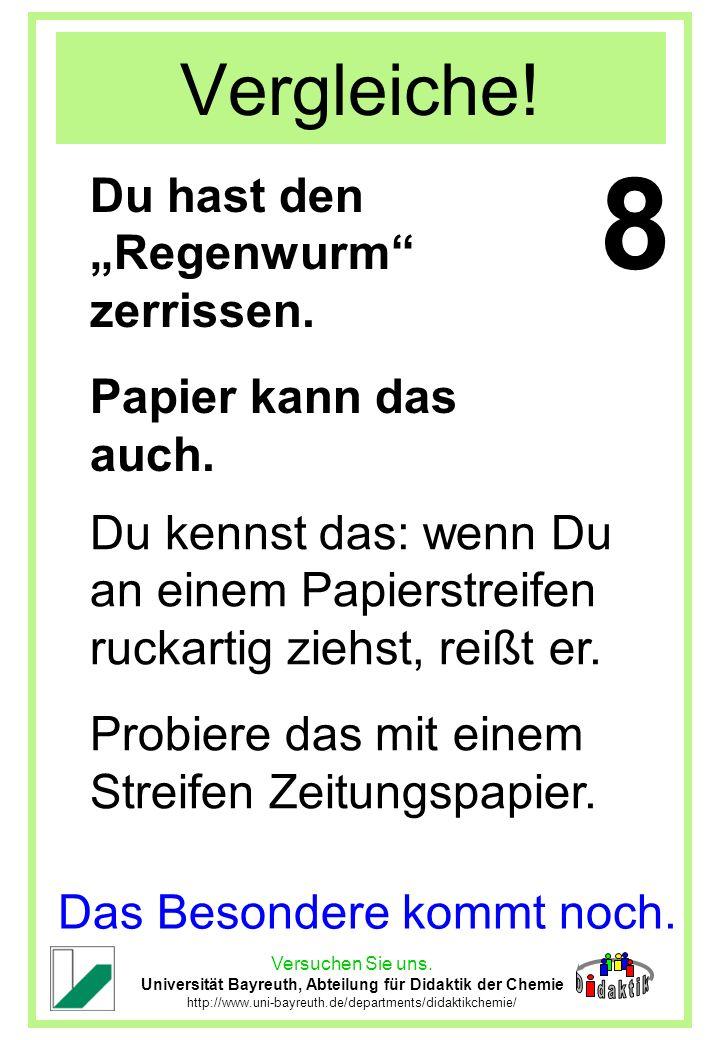 Versuchen Sie uns. Universität Bayreuth, Abteilung für Didaktik der Chemie http://www.uni-bayreuth.de/departments/didaktikchemie/ Vergleiche! Du hast