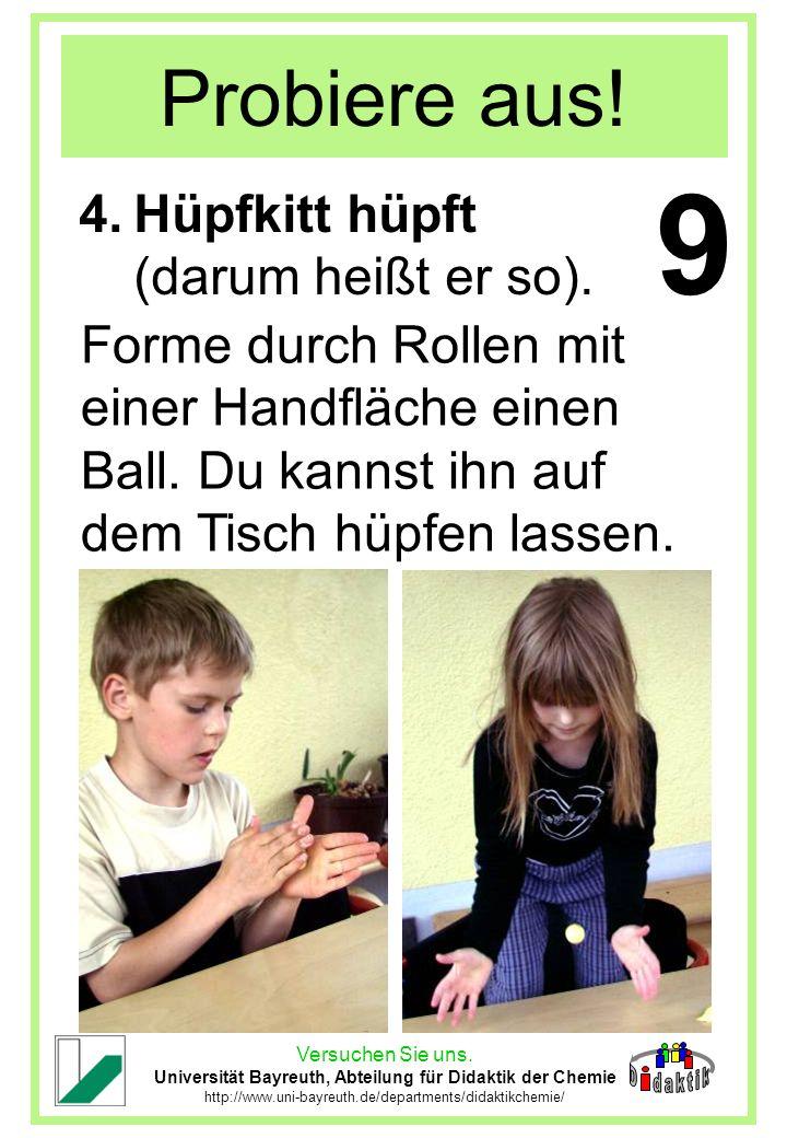 Versuchen Sie uns. Universität Bayreuth, Abteilung für Didaktik der Chemie http://www.uni-bayreuth.de/departments/didaktikchemie/ Probiere aus! 4.Hüpf