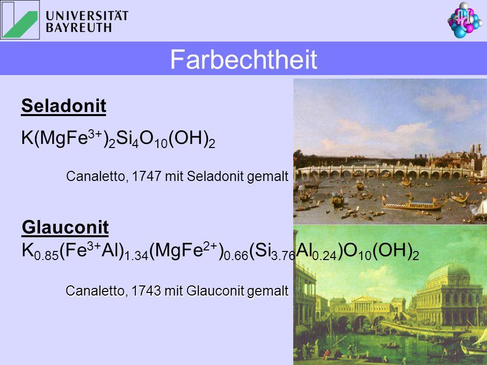 Canaletto, 1743 mit Glauconit gemalt Seladonit K(MgFe 3+ ) 2 Si 4 O 10 (OH) 2 Glauconit K 0.85 (Fe 3+ Al) 1.34 (MgFe 2+ ) 0.66 (Si 3.76 Al 0.24 )O 10