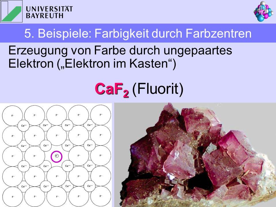 Erzeugung von Farbe durch ungepaartes Elektron (Elektron im Kasten) CaF 2 CaF 2 (Fluorit) 5. Beispiele: Farbigkeit durch Farbzentren