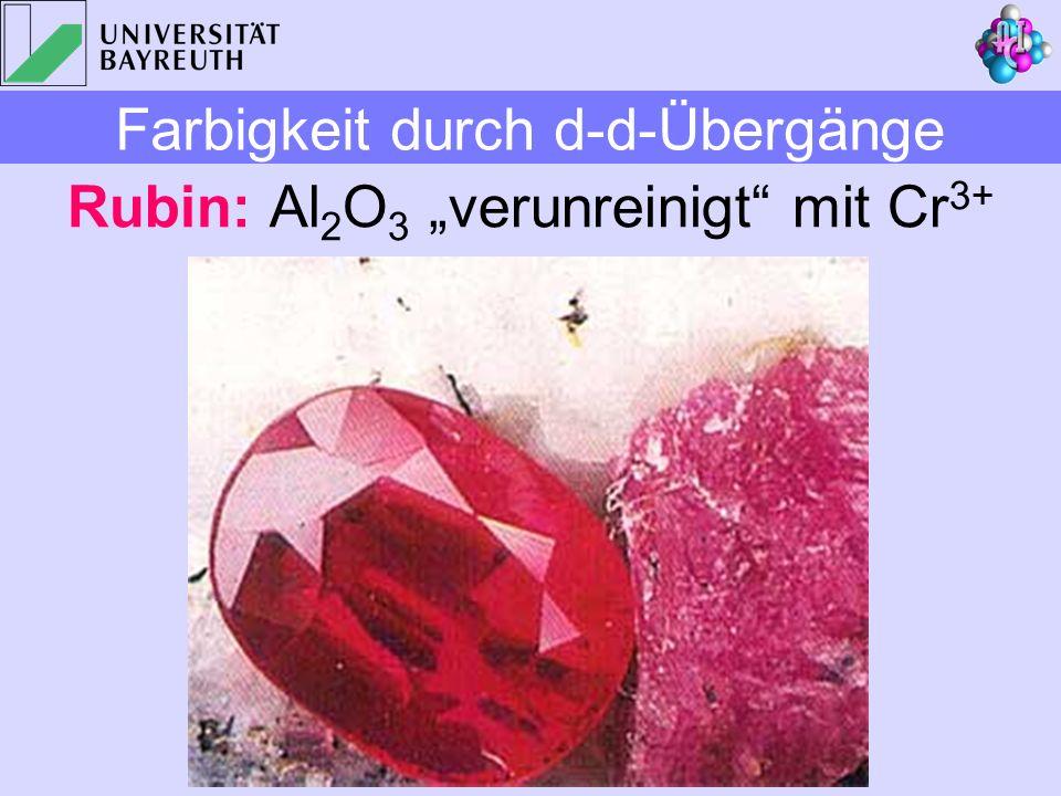 Rubin: Al 2 O 3 verunreinigt mit Cr 3+ Farbigkeit durch d-d-Übergänge