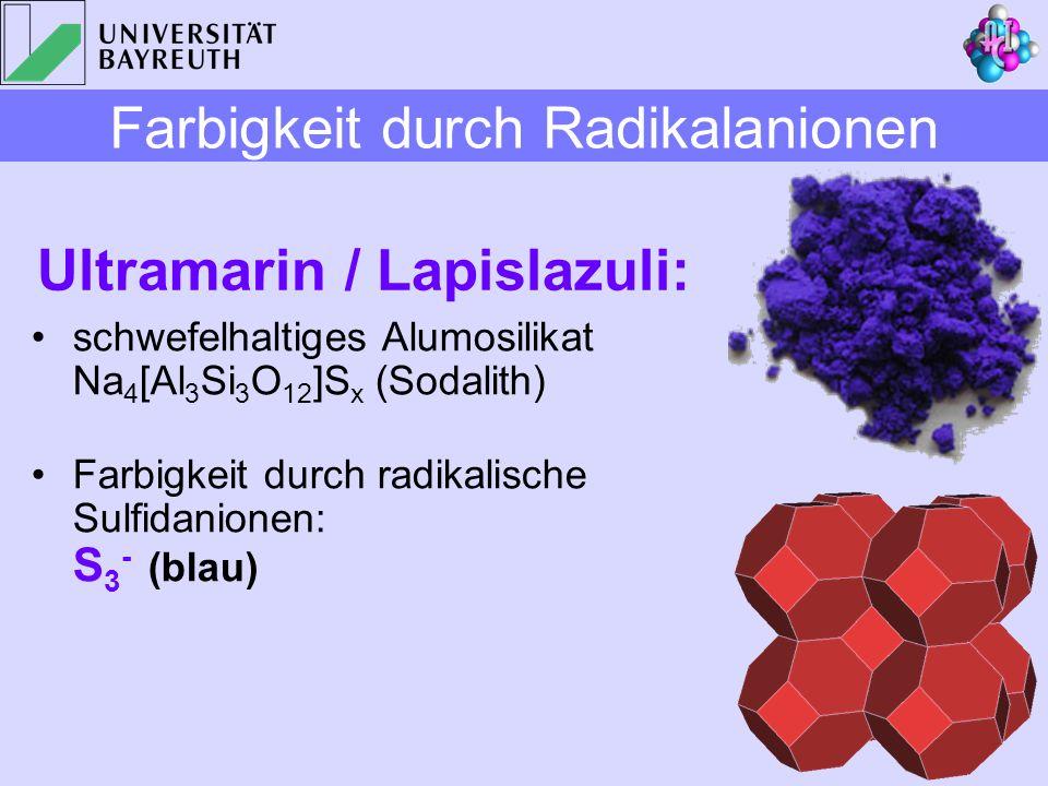 Ultramarin / Lapislazuli: schwefelhaltiges Alumosilikat Na 4 [Al 3 Si 3 O 12 ]S x (Sodalith) Farbigkeit durch radikalische Sulfidanionen: S 3 - (blau)