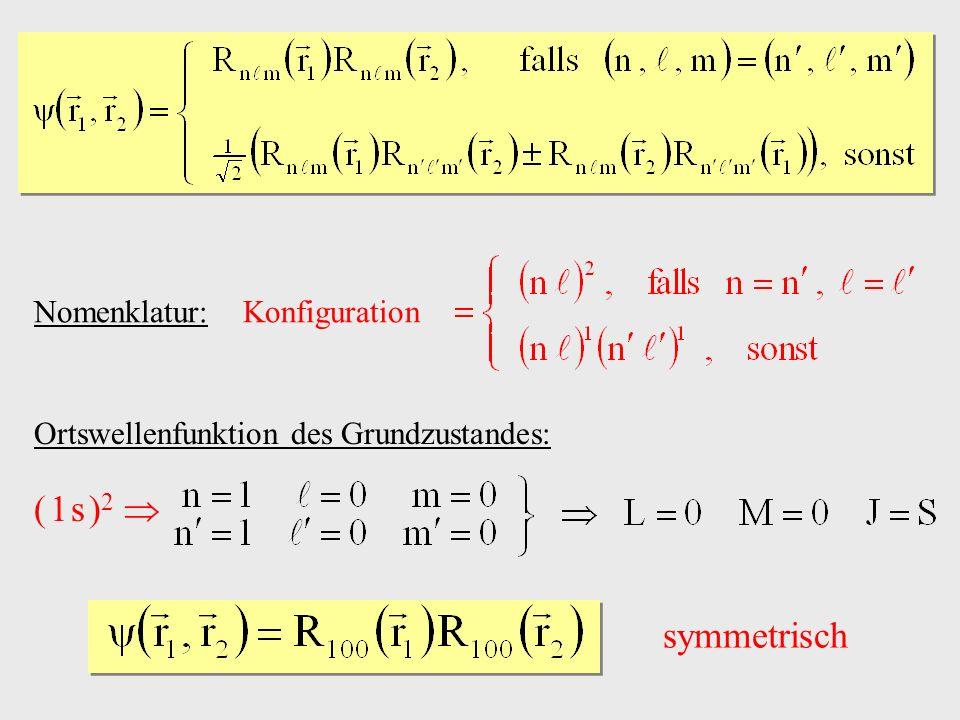 Nomenklatur: Konfiguration symmetrisch ( 1 s ) 2 Ortswellenfunktion des Grundzustandes: