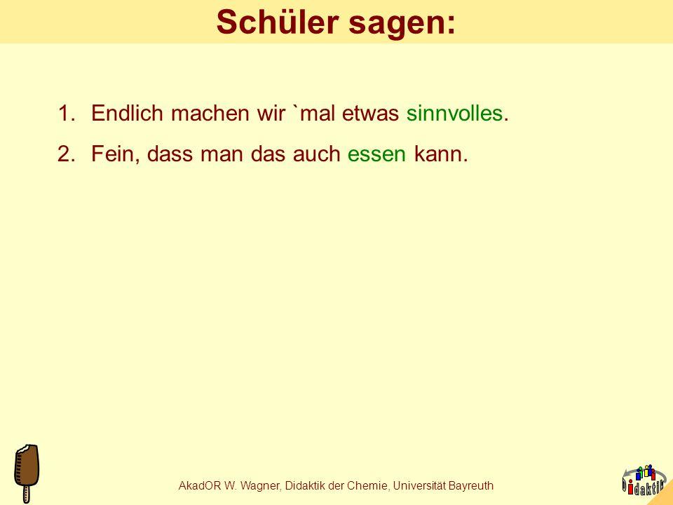 AkadOR W. Wagner, Didaktik der Chemie, Universität Bayreuth Lehrer sagen: 1.Lebensmittel sind billige und 2.ungefährliche Chemikalien. 3.Das prädestin