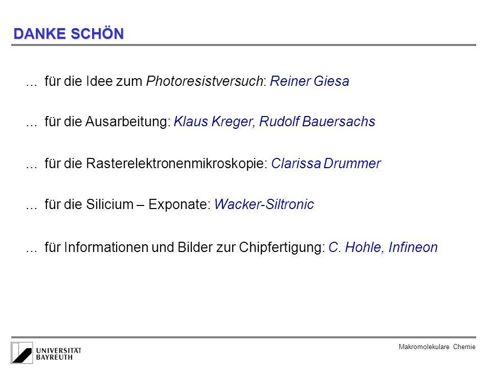 Makromolekulare Chemie DANKE SCHÖN... für die Idee zum Photoresistversuch: Reiner Giesa... für die Ausarbeitung: Klaus Kreger, Rudolf Bauersachs... fü
