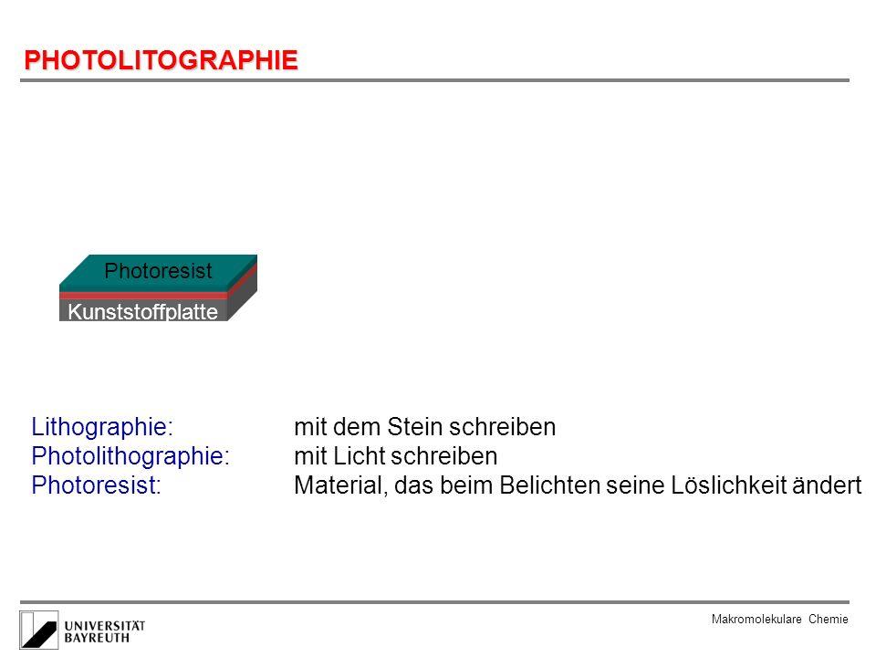 Makromolekulare Chemie PHOTOLITOGRAPHIE Kunststoffplatte Cu-Schicht Photoresist Lithographie: mit dem Stein schreiben Photolithographie: mit Licht sch