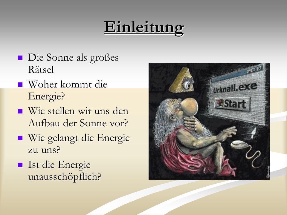 Einleitung Die Sonne als großes Rätsel Die Sonne als großes Rätsel Woher kommt die Energie? Woher kommt die Energie? Wie stellen wir uns den Aufbau de