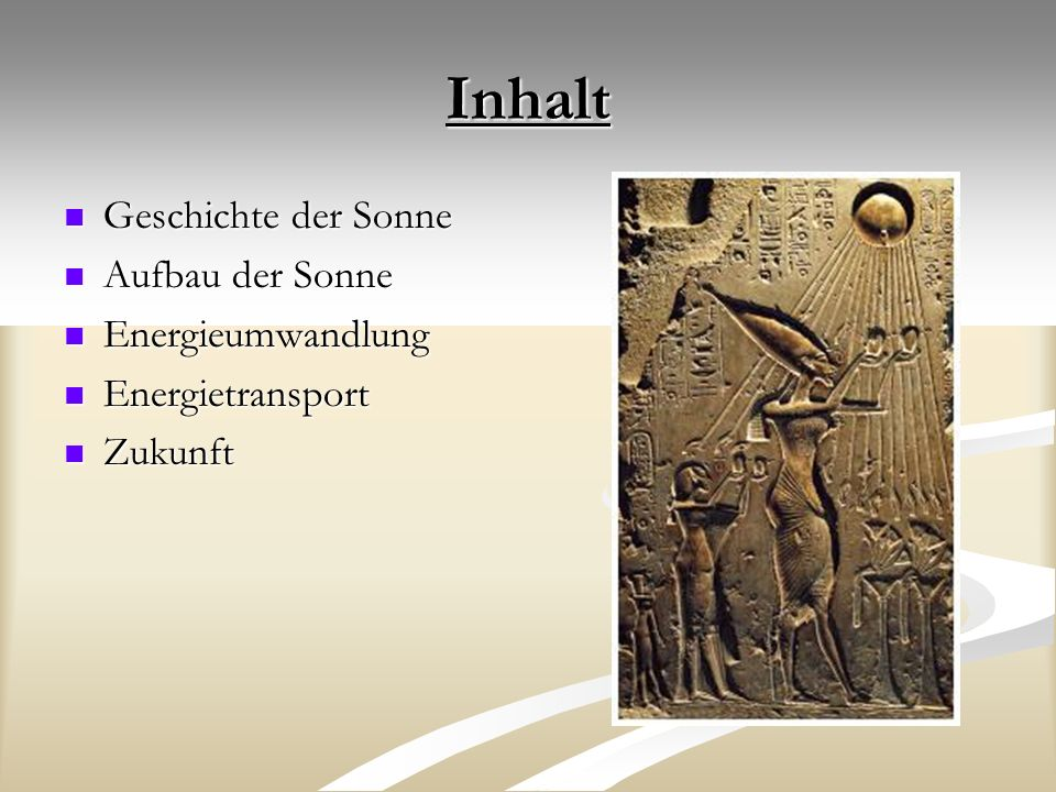 Inhalt Geschichte der Sonne Geschichte der Sonne Aufbau der Sonne Aufbau der Sonne Energieumwandlung Energieumwandlung Energietransport Energietranspo