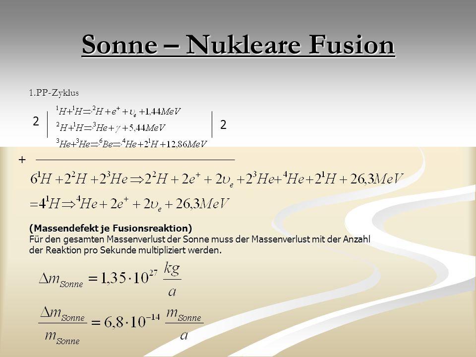 Sonne – Nukleare Fusion 1.PP-Zyklus + 2 2 (Massendefekt je Fusionsreaktion) Für den gesamten Massenverlust der Sonne muss der Massenverlust mit der Anzahl der Reaktion pro Sekunde multipliziert werden.