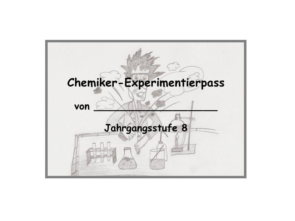 Chemiker-Experimentierpass von _________________________ Jahrgangsstufe 8