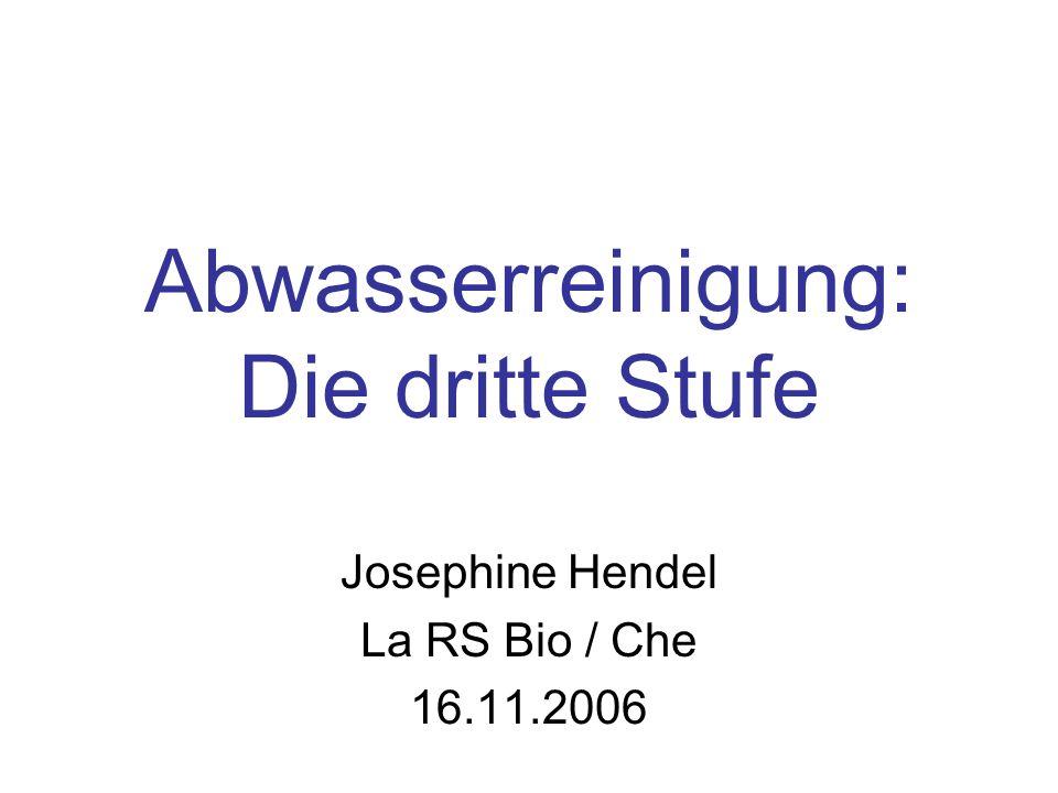 Abwasserreinigung: Die dritte Stufe Josephine Hendel La RS Bio / Che 16.11.2006