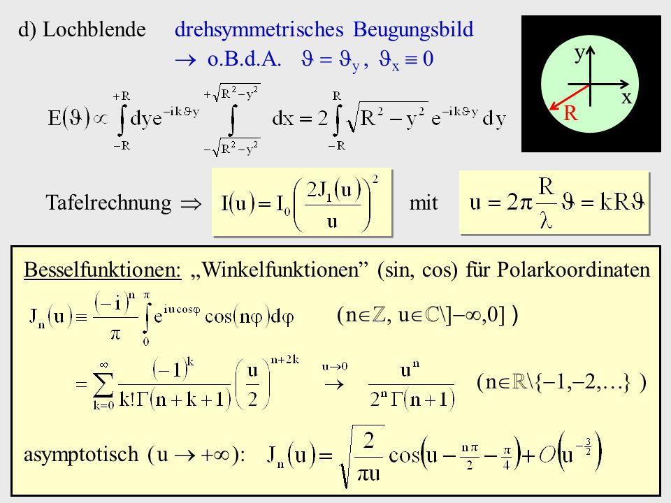 d) Lochblende Tafelrechnung mit x y R drehsymmetrisches Beugungsbild o.B.d.A. y, x 0 Besselfunktionen: Winkelfunktionen (sin, cos) für Polarkoordinate