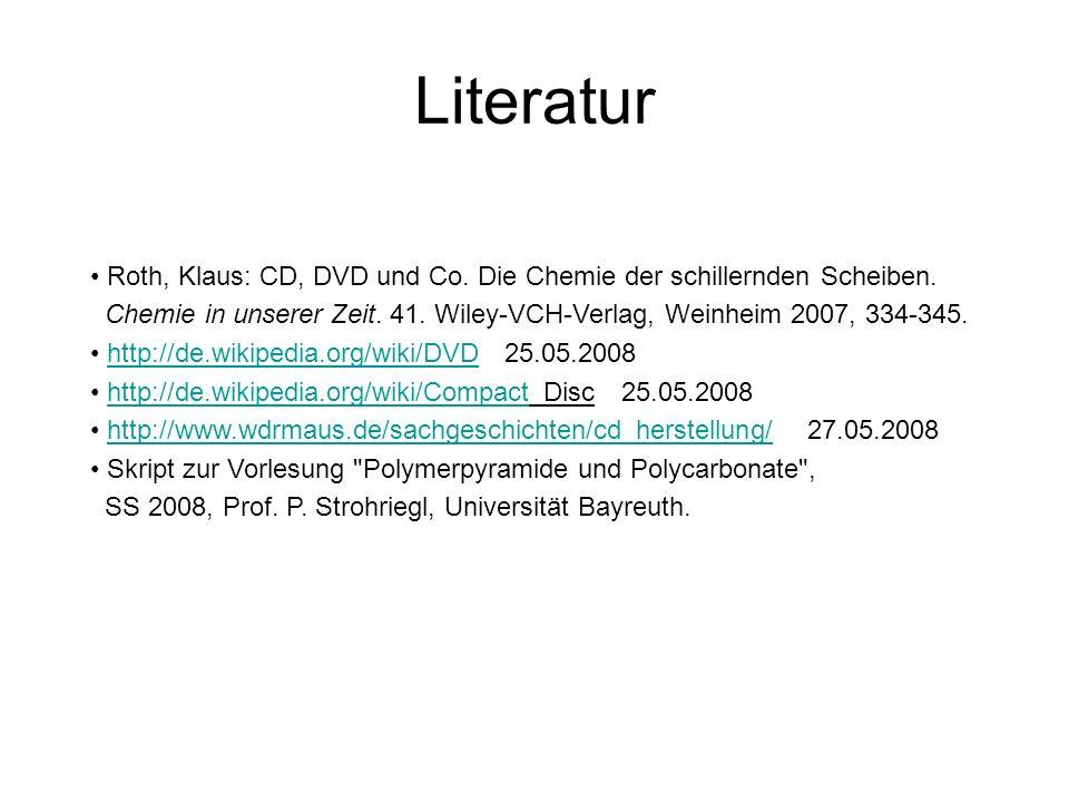 Literatur Roth, Klaus: CD, DVD und Co. Die Chemie der schillernden Scheiben. Chemie in unserer Zeit. 41. Wiley-VCH-Verlag, Weinheim 2007, 334-345. htt