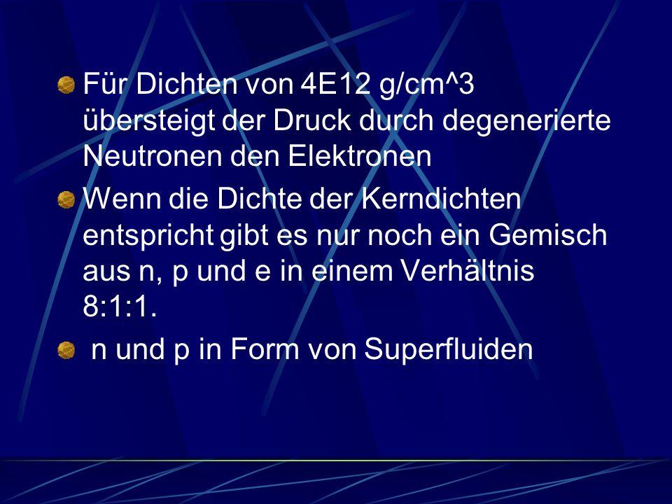 Für Dichten von 4E12 g/cm^3 übersteigt der Druck durch degenerierte Neutronen den Elektronen Wenn die Dichte der Kerndichten entspricht gibt es nur no