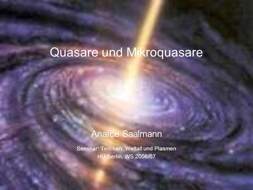 Anaïce Saalmann Quasare und Mikroquasare Seminar: Teilchen, Weltall und Plasmen HU Berlin, WS 2006/07