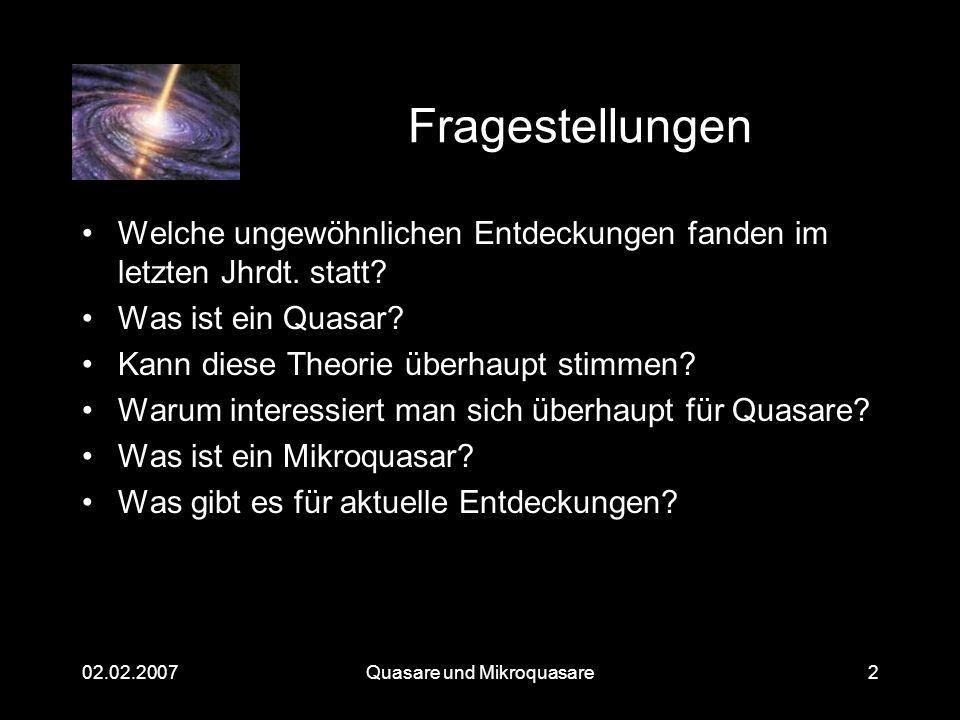 Quasare und Mikroquasare02.02.20072 Fragestellungen Welche ungewöhnlichen Entdeckungen fanden im letzten Jhrdt. statt? Was ist ein Quasar? Kann diese