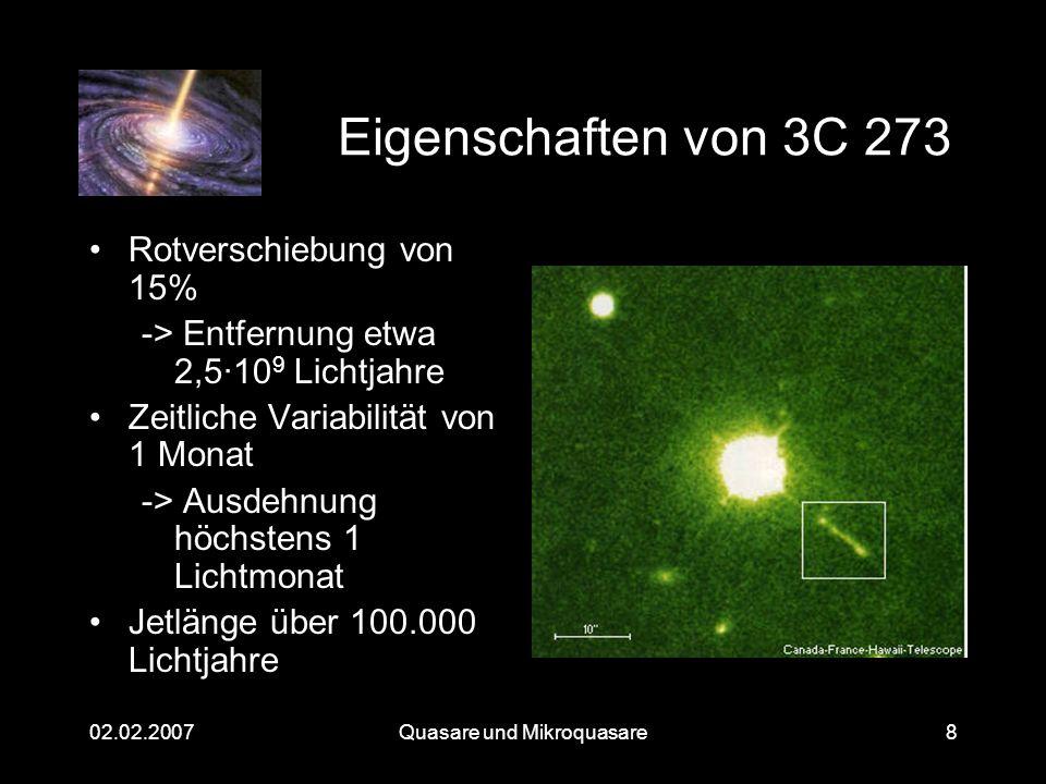 Quasare und Mikroquasare02.02.20078 Eigenschaften von 3C 273 Rotverschiebung von 15% -> Entfernung etwa 2,5·10 9 Lichtjahre Zeitliche Variabilität von