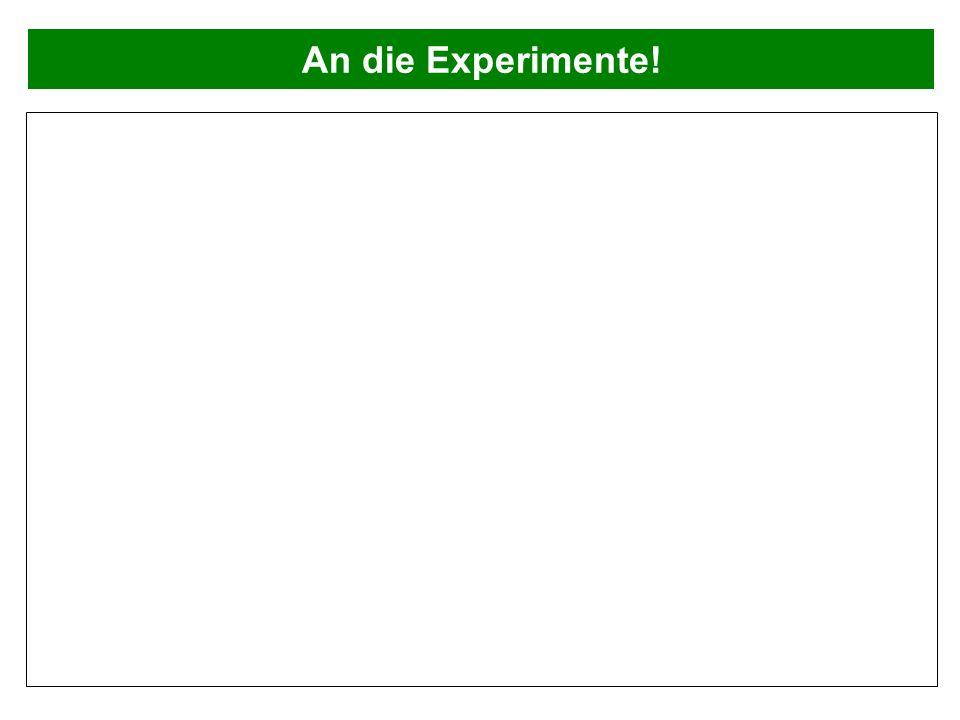 An die Experimente!