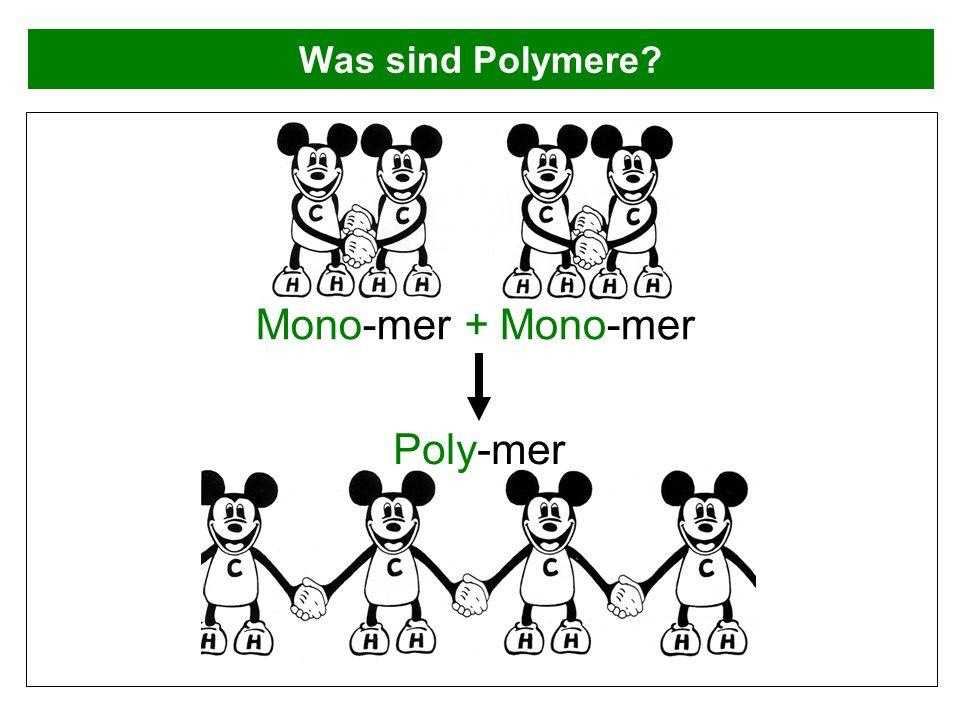 Was sind Polymere? +Mono-mer Poly-mer Mono-mer