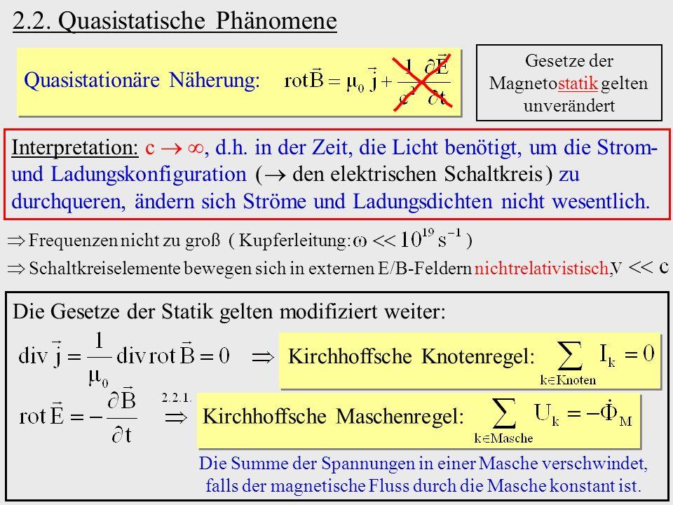 2.2. Quasistatische Phänomene Quasistationäre Näherung: Interpretation: c, d.h. in der Zeit, die Licht benötigt, um die Strom- und Ladungskonfiguratio