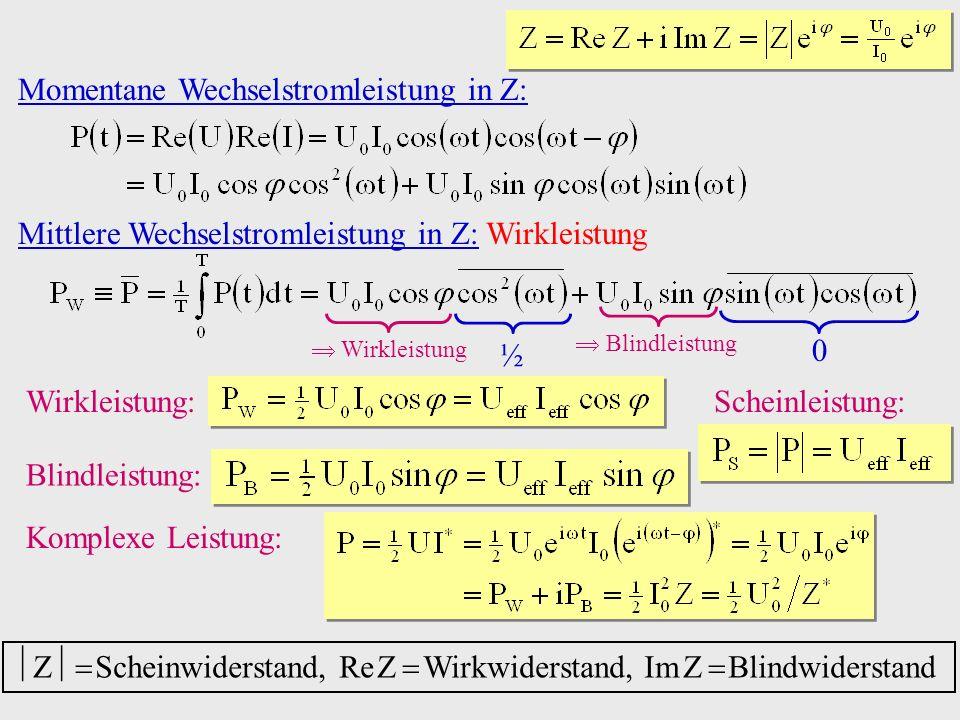 Momentane Wechselstromleistung in Z: Mittlere Wechselstromleistung in Z: Wirkleistung ½ 0 Wirkleistung: Blindleistung: Blindleistung Komplexe Leistung