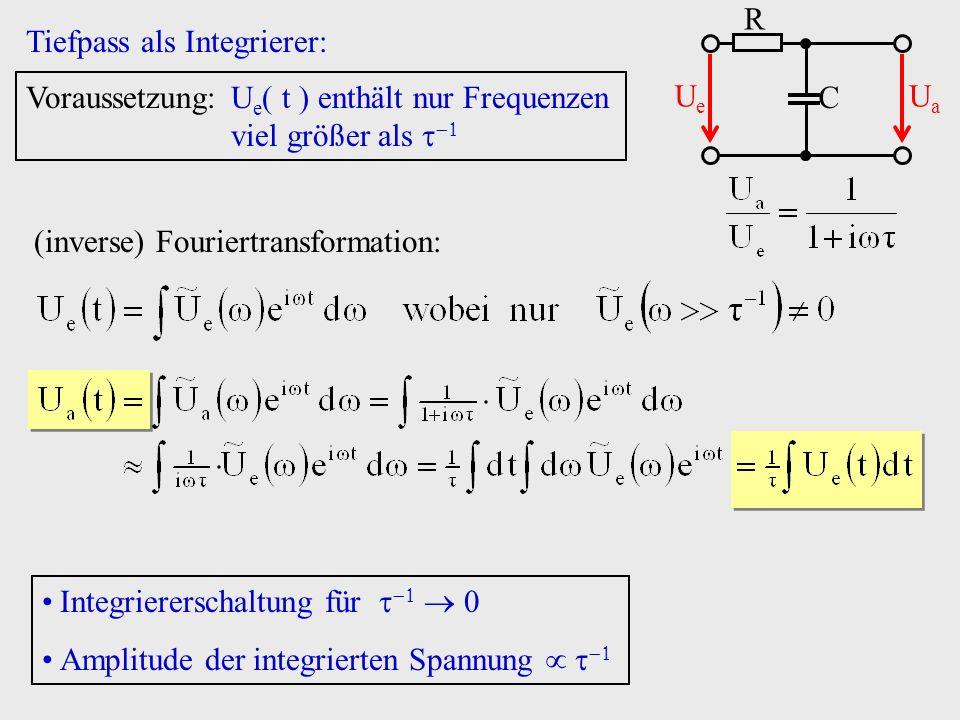 Tiefpass als Integrierer: Voraussetzung:U e t enthält nur Frequenzen viel größer als (inverse) Fouriertransformation: Integriererschaltung für 0 Ampli
