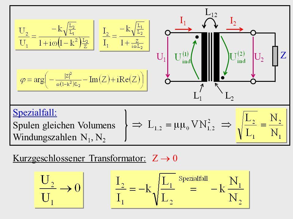 Kurzgeschlossener Transformator: Z 0 U1U1 U2U2 I1I1 I2I2 Z L1L1 L2L2 L 12 Spezialfall: Spulen gleichen Volumens Windungszahlen N 1, N 2
