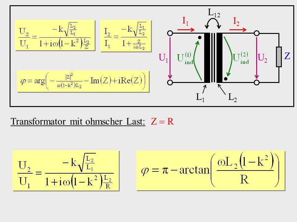 Transformator mit ohmscher Last: Z R U1U1 U2U2 I1I1 I2I2 Z L1L1 L2L2 L 12