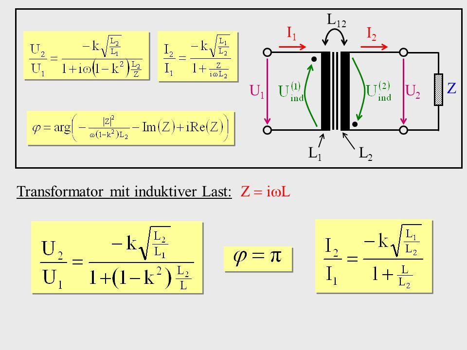 Transformator mit induktiver Last: Z i L U1U1 U2U2 I1I1 I2I2 Z L1L1 L2L2 L 12