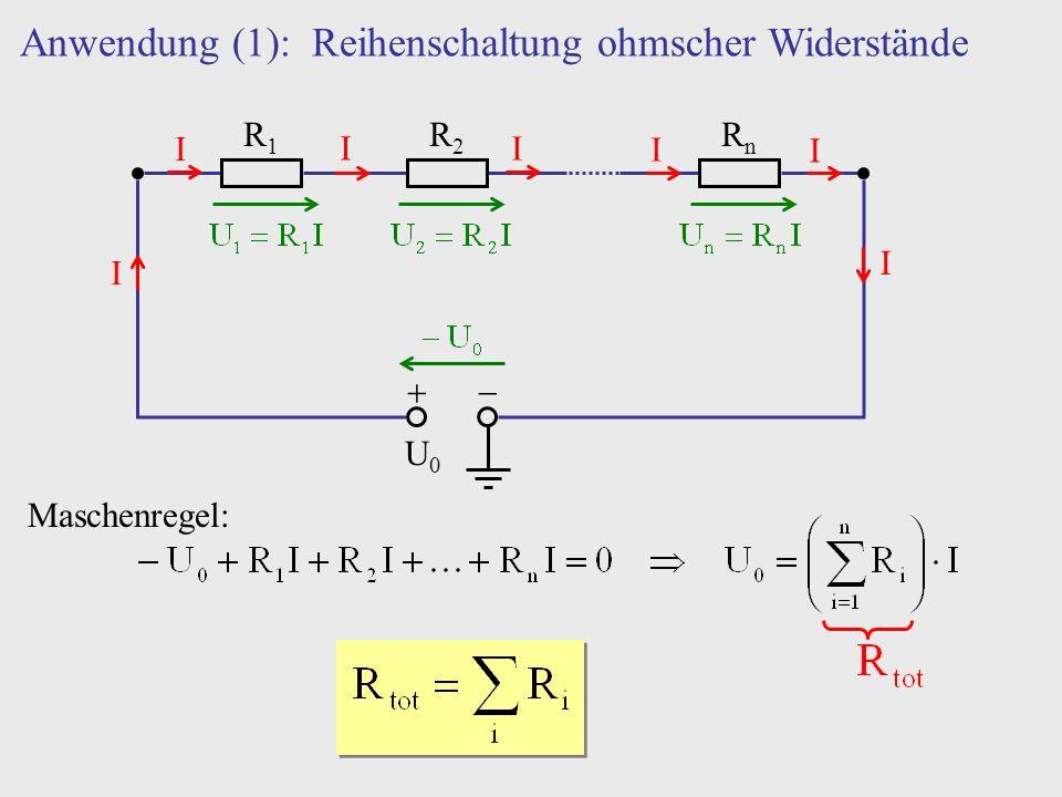 Anwendung (1): Reihenschaltung ohmscher Widerstände U0U0 R1R1 R2R2 RnRn I I I I I I I Maschenregel: