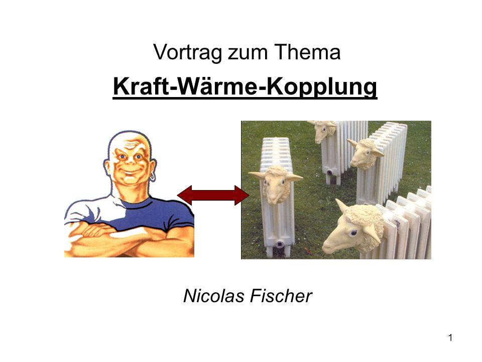1 Kraft-Wärme-Kopplung Vortrag zum Thema Nicolas Fischer
