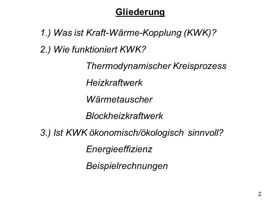 2 1.) Was ist Kraft-Wärme-Kopplung (KWK)? 2.) Wie funktioniert KWK? Thermodynamischer Kreisprozess Heizkraftwerk Wärmetauscher Blockheizkraftwerk 3.)